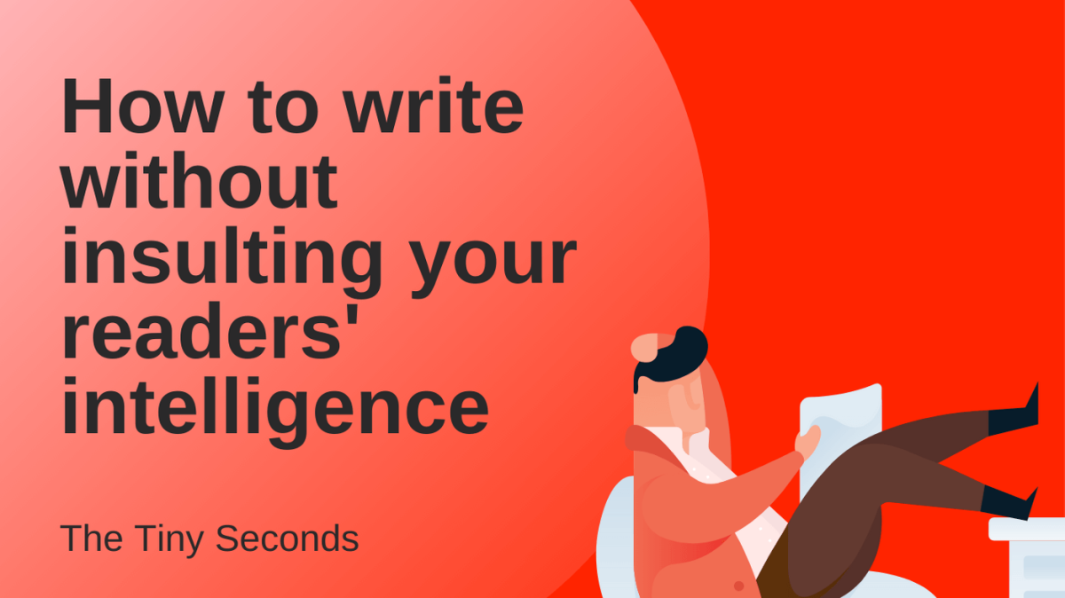 Write to make readers feel smart - The Tiny Seconds blog